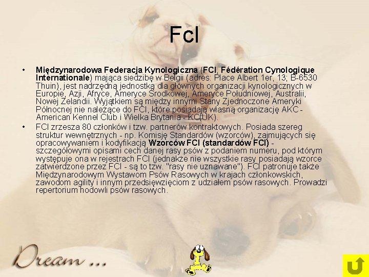 Fc. I • • Międzynarodowa Federacja Kynologiczna (FCI, Fédération Cynologique Internationale) mająca siedzibę w