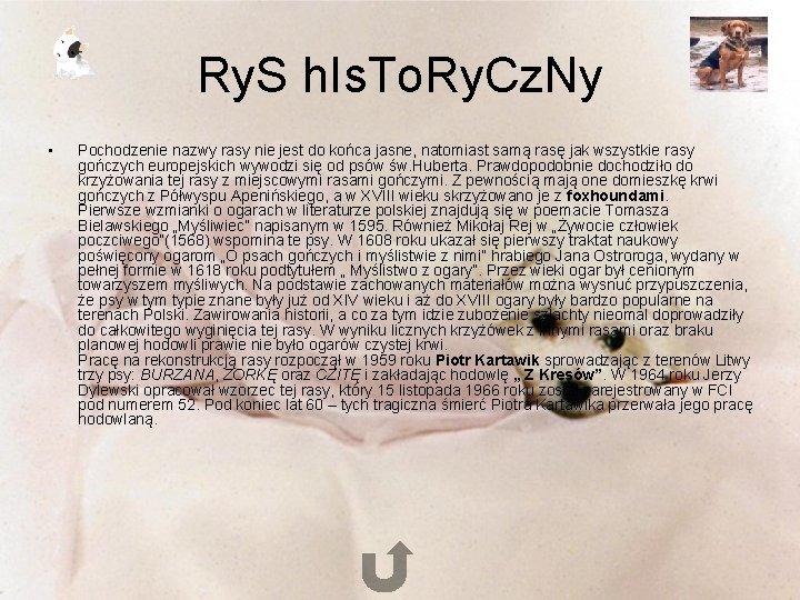Ry. S h. Is. To. Ry. Cz. Ny • Pochodzenie nazwy rasy nie jest