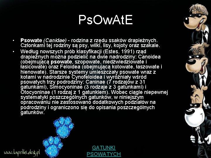 Ps. Ow. At. E • • Psowate (Canidae) - rodzina z rzędu ssaków drapieżnych.