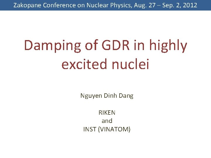 Zakopane Conference on Nuclear Physics, Aug. 27 – Sep. 2, 2012 Damping of GDR