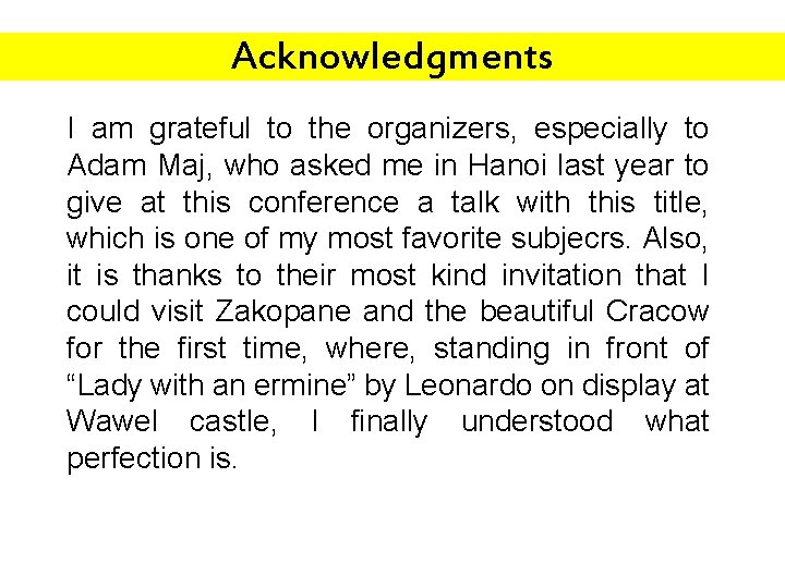 Acknowledgments I am grateful to the organizers, especially to Adam Maj, who asked me