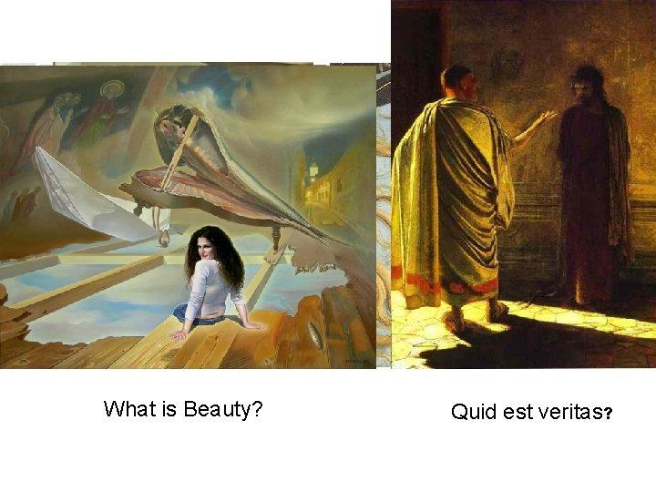 What is Beauty? Quid est veritas?