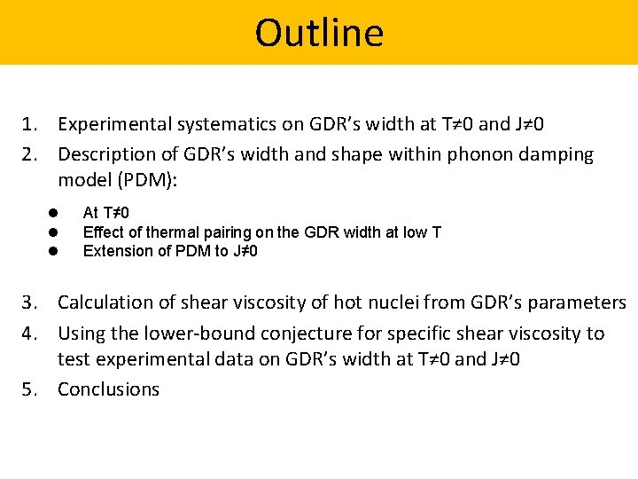 Outline 1. Experimental systematics on GDR's width at T≠ 0 and J≠ 0 2.