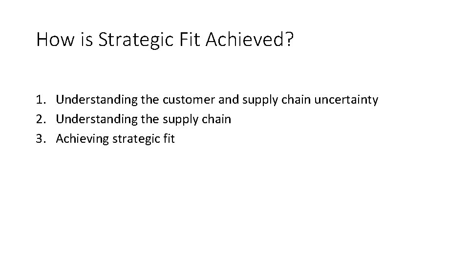 How is Strategic Fit Achieved? 1. Understanding the customer and supply chain uncertainty 2.