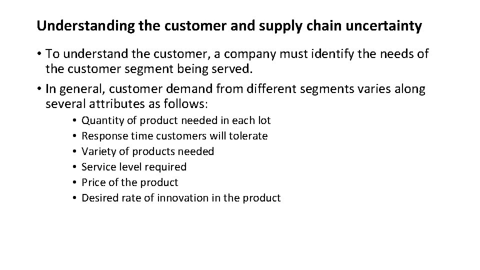 Understanding the customer and supply chain uncertainty • To understand the customer, a company