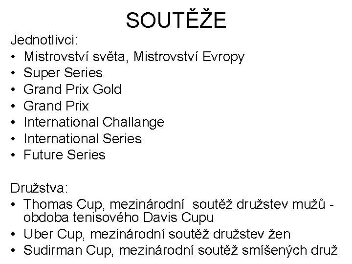 SOUTĚŽE Jednotlivci: • Mistrovství světa, Mistrovství Evropy • Super Series • Grand Prix Gold