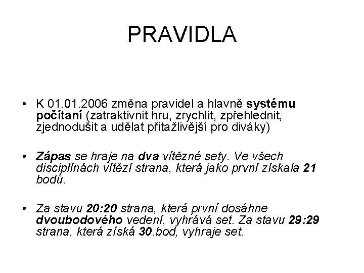 PRAVIDLA • K 01. 2006 změna pravidel a hlavně systému počítaní (zatraktivnit hru, zrychlit,