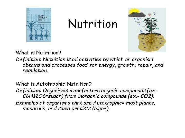 Nutrition What is Nutrition? Definition: Nutrition is all activities by which an organism obtains