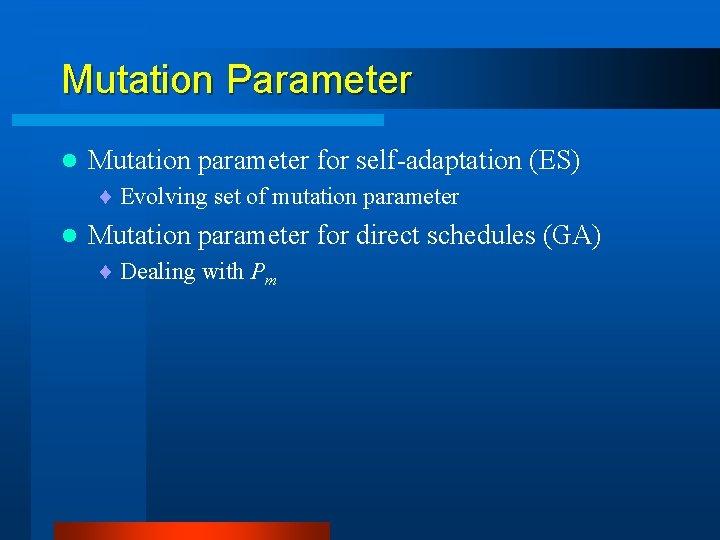Mutation Parameter l Mutation parameter for self-adaptation (ES) ¨ Evolving set of mutation parameter