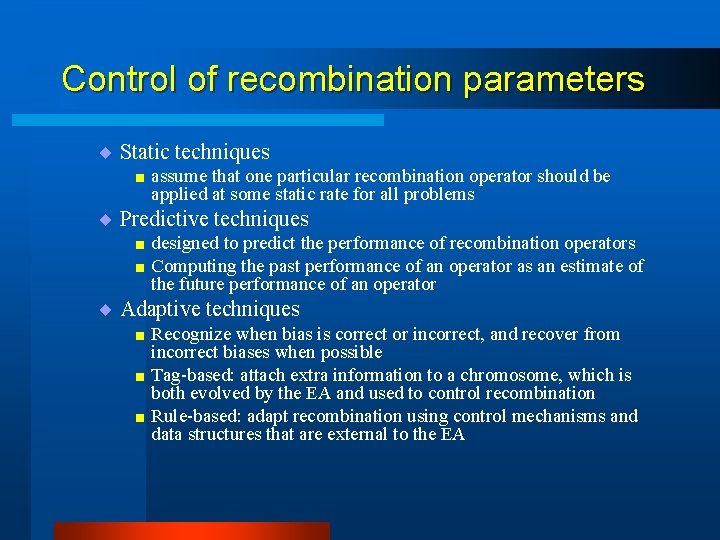 Control of recombination parameters ¨ Static techniques < assume that one particular recombination operator