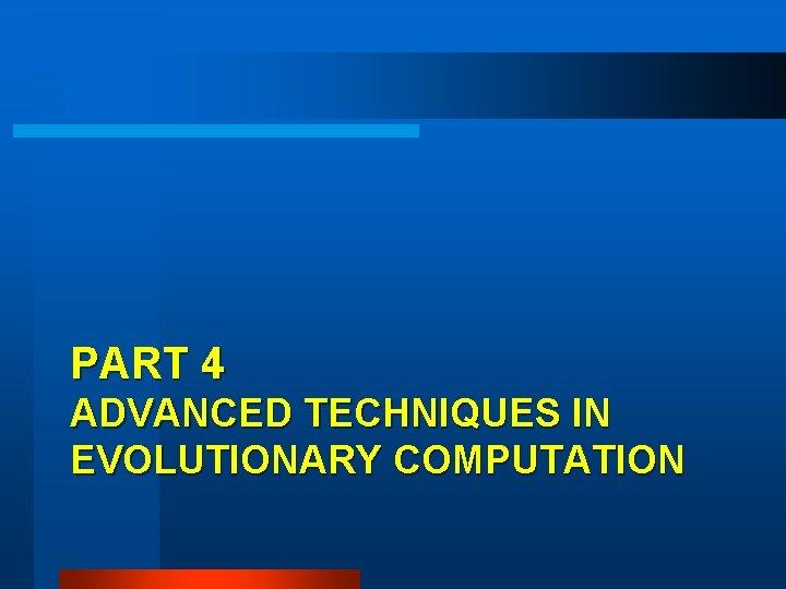 PART 4 ADVANCED TECHNIQUES IN EVOLUTIONARY COMPUTATION