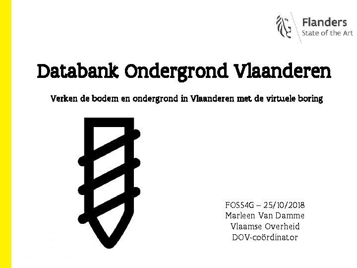 Databank Ondergrond Vlaanderen DATABANK ONDERGROND VLAANDEREN Verken de bodem en ondergrond in Vlaanderen met