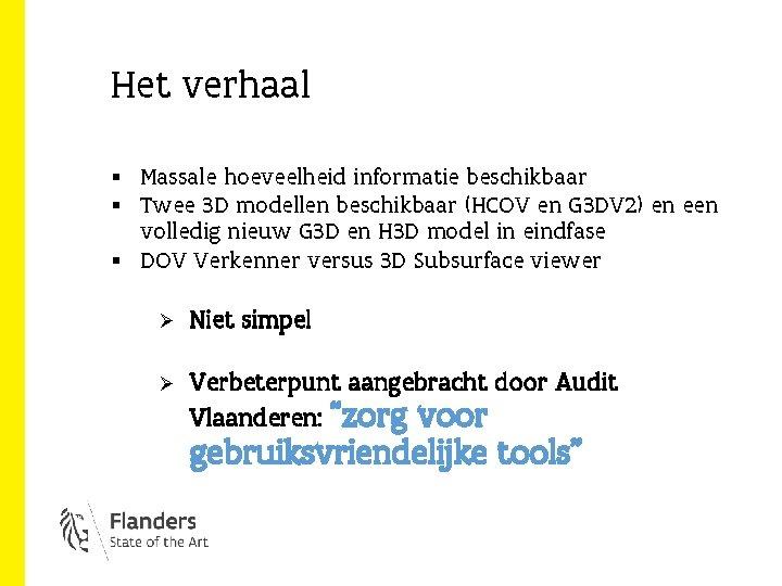 Het verhaal § Massale hoeveelheid informatie beschikbaar § Twee 3 D modellen beschikbaar (HCOV