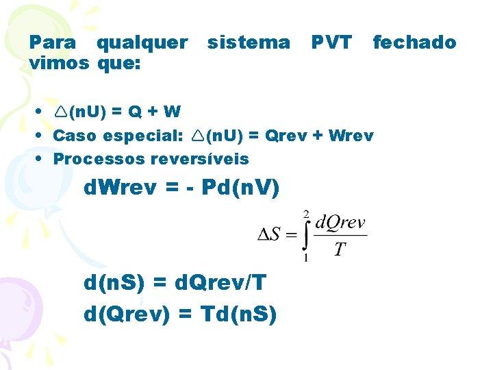 Para qualquer vimos que: sistema PVT fechado • (n. U) = Q + W