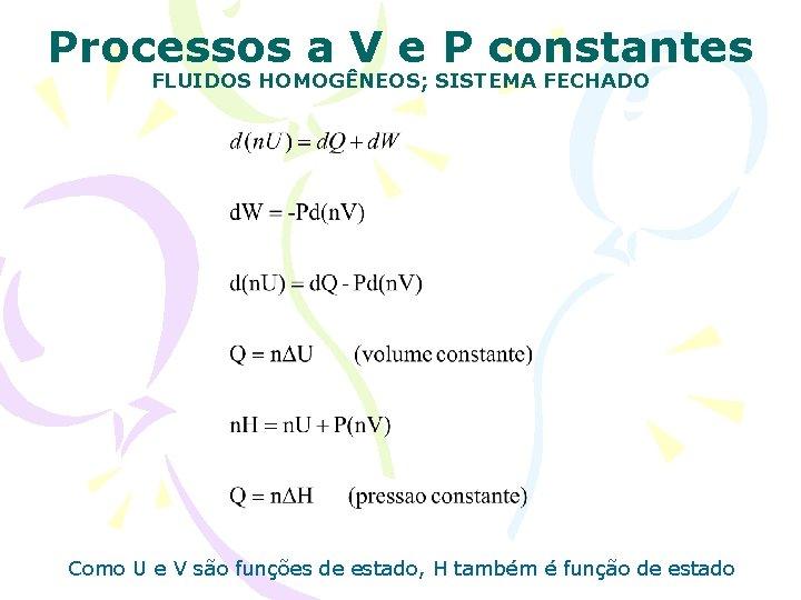 Processos a V e P constantes FLUIDOS HOMOGÊNEOS; SISTEMA FECHADO Como U e V