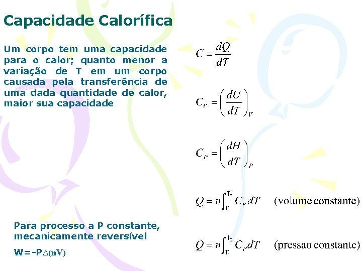 Capacidade Calorífica Um corpo tem uma capacidade para o calor; quanto menor a variação