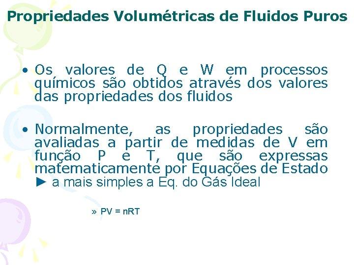 Propriedades Volumétricas de Fluidos Puros • Os valores de Q e W em processos