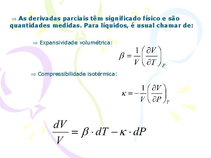 As derivadas parciais têm significado físico e são quantidades medidas. Para líquidos, é
