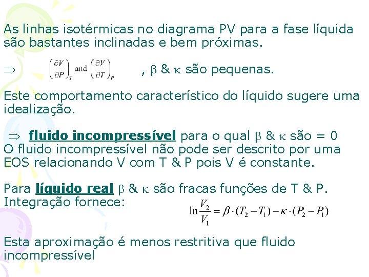 As linhas isotérmicas no diagrama PV para a fase líquida são bastantes inclinadas e