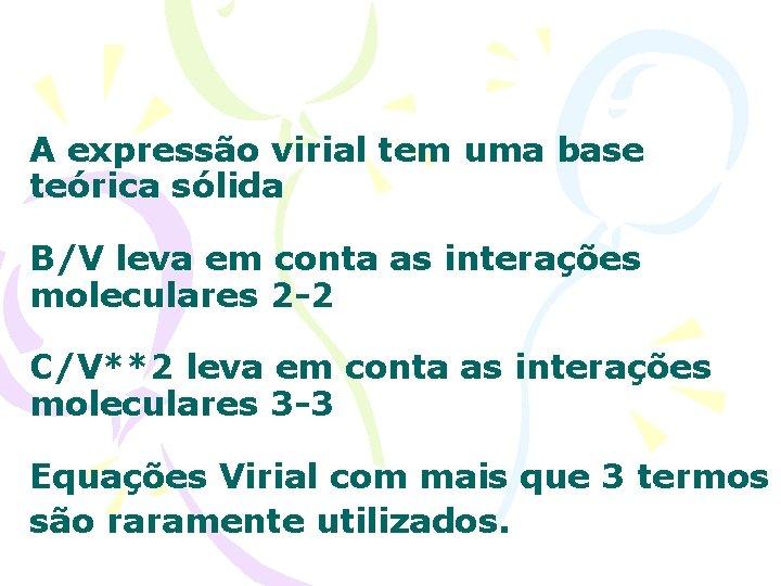 A expressão virial tem uma base teórica sólida B/V leva em conta as interações