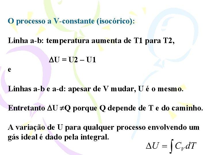 O processo a V-constante (isocórico): Linha a-b: temperatura aumenta de T 1 para T