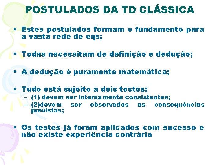 POSTULADOS DA TD CLÁSSICA • Estes postulados formam o fundamento para a vasta rede