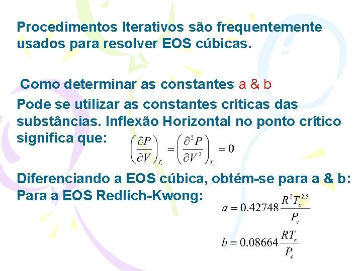 Procedimentos Iterativos são frequentemente usados para resolver EOS cúbicas. Como determinar as constantes a