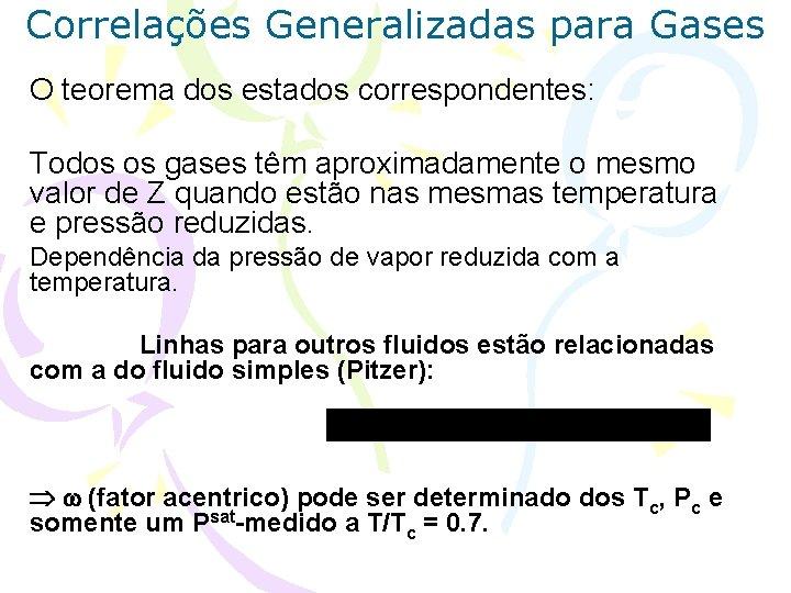 Correlações Generalizadas para Gases O teorema dos estados correspondentes: Todos os gases têm aproximadamente