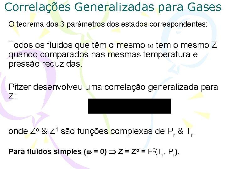 Correlações Generalizadas para Gases O teorema dos 3 parâmetros dos estados correspondentes: Todos os