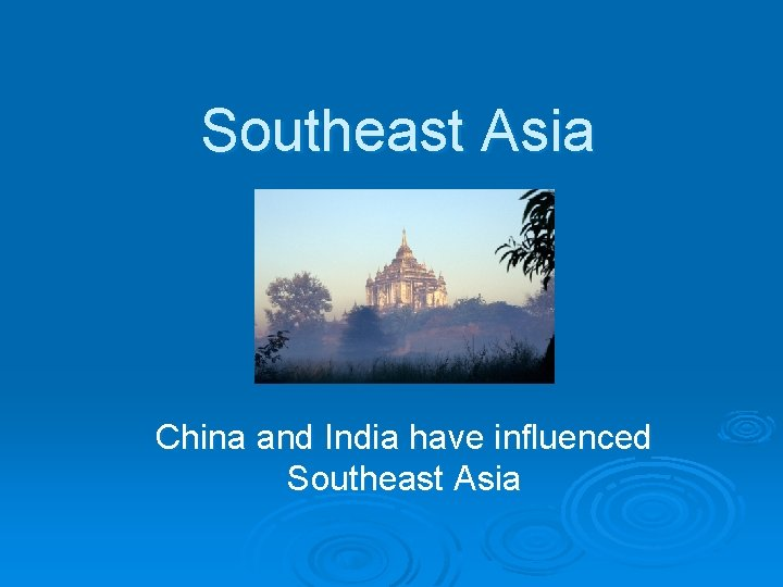 Southeast Asia China and India have influenced Southeast Asia