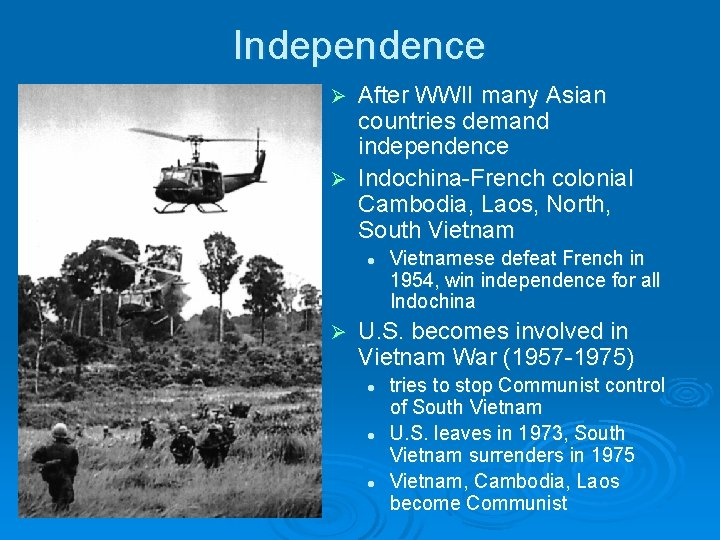 Independence After WWII many Asian countries demand independence Ø Indochina-French colonial Cambodia, Laos, North,