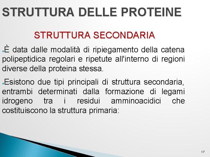 STRUTTURA DELLE PROTEINE STRUTTURA SECONDARIA È data dalle modalità di ripiegamento della catena polipeptidica