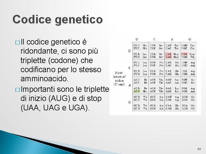 Codice genetico � Il codice genetico è ridondante, ci sono più triplette (codone) che