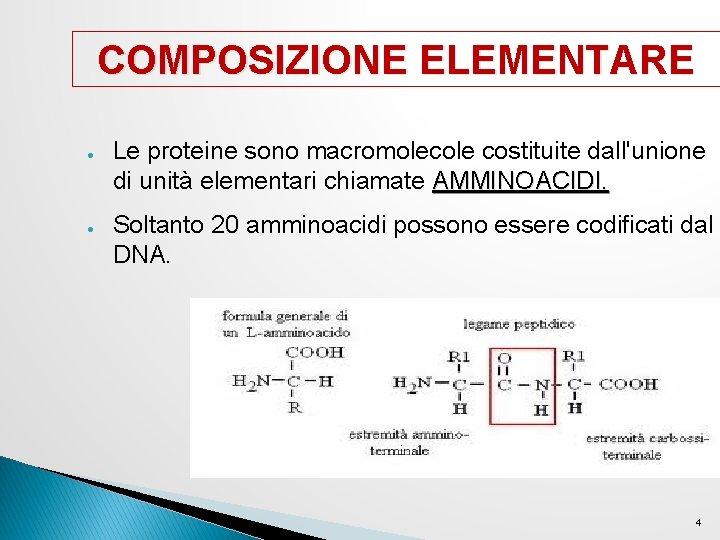 COMPOSIZIONE ELEMENTARE ● ● Le proteine sono macromolecole costituite dall'unione di unità elementari chiamate