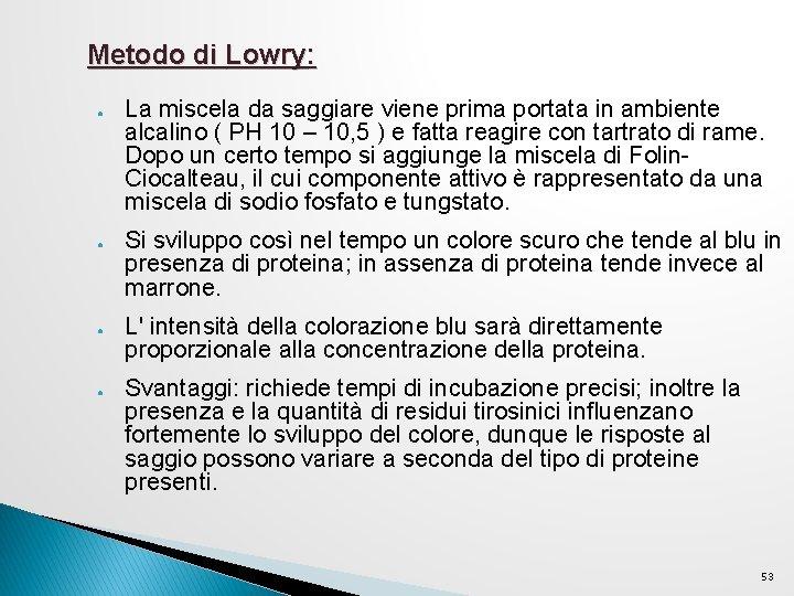 Metodo di Lowry: ● ● La miscela da saggiare viene prima portata in ambiente