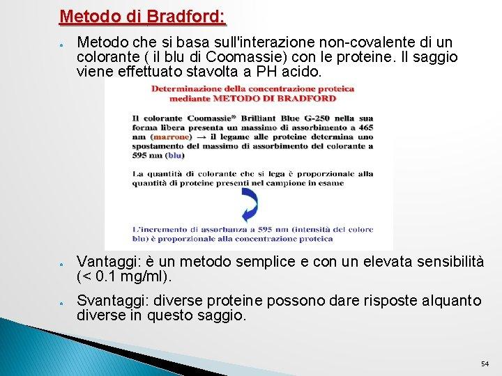Metodo di Bradford: ● ● ● Metodo che si basa sull'interazione non-covalente di un