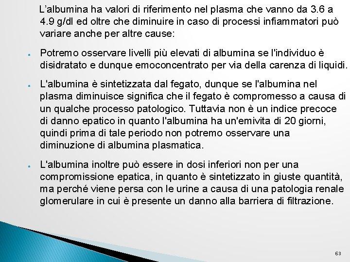 L'albumina ha valori di riferimento nel plasma che vanno da 3. 6 a 4.