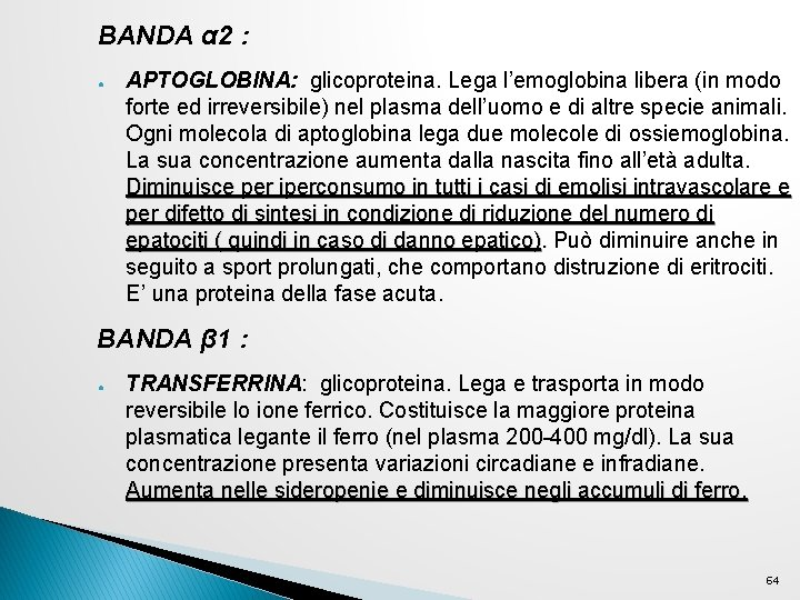 BANDA α 2 : ● APTOGLOBINA: glicoproteina. Lega l'emoglobina libera (in modo forte ed