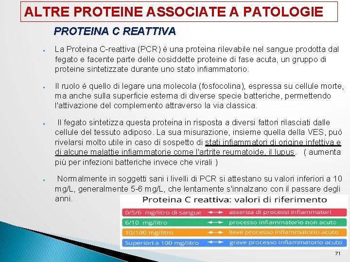 ALTRE PROTEINE ASSOCIATE A PATOLOGIE PROTEINA C REATTIVA ● ● La Proteina C-reattiva (PCR)