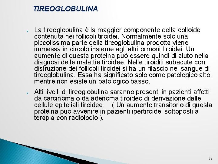 TIREOGLOBULINA ● ● La tireoglobulina è la maggior componente della colloide contenuta nei follicoli