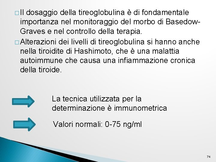 � Il dosaggio della tireoglobulina è di fondamentale importanza nel monitoraggio del morbo di