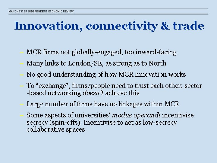 Innovation, connectivity & trade – MCR firms not globally-engaged, too inward-facing – Many links