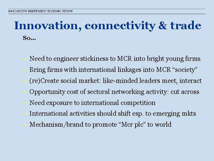 Innovation, connectivity & trade So… – Need to engineer stickiness to MCR into bright