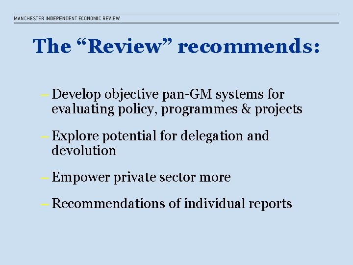 """The """"Review"""" recommends: – Develop objective pan-GM systems for evaluating policy, programmes & projects"""