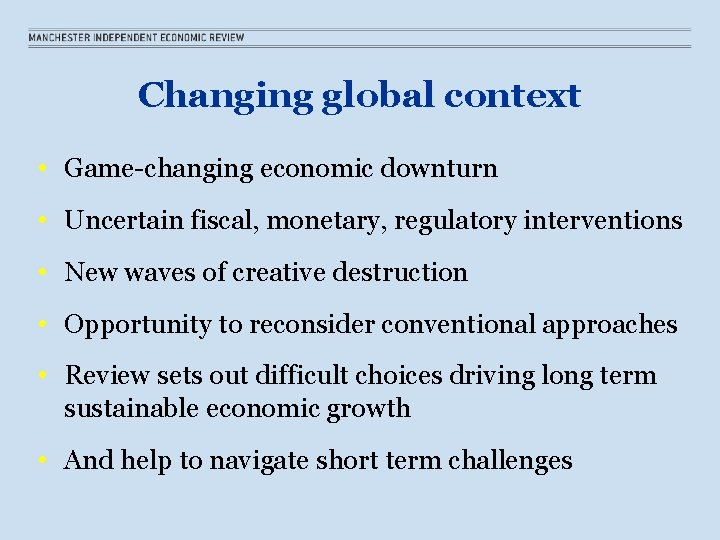 Changing global context • Game-changing economic downturn • Uncertain fiscal, monetary, regulatory interventions •