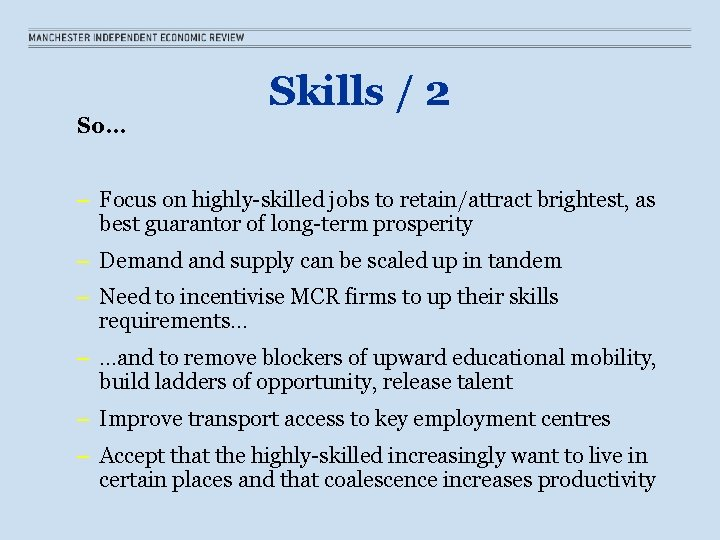 So… Skills / 2 – Focus on highly-skilled jobs to retain/attract brightest, as best