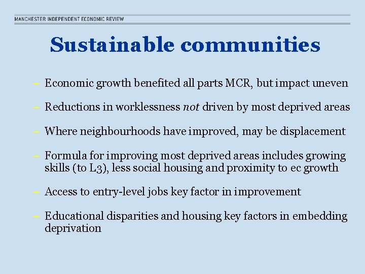Sustainable communities – Economic growth benefited all parts MCR, but impact uneven – Reductions