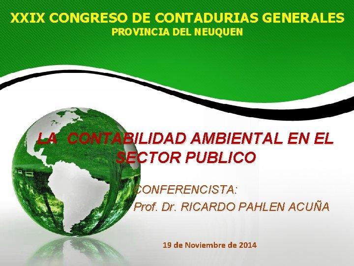 XXIX CONGRESO DE CONTADURIAS GENERALES PROVINCIA DEL NEUQUEN LA CONTABILIDAD AMBIENTAL EN EL SECTOR