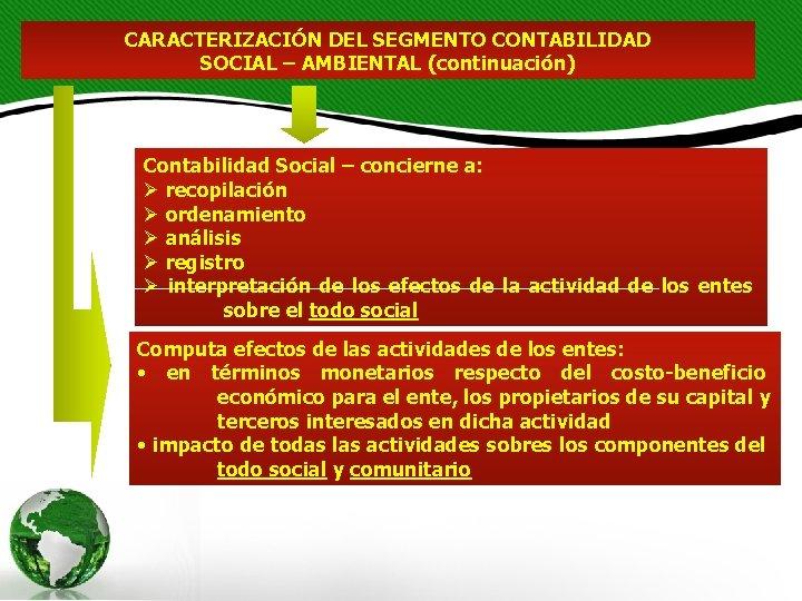 CARACTERIZACIÓN DEL SEGMENTO CONTABILIDAD SOCIAL – AMBIENTAL (continuación) Contabilidad Social – concierne a: Ø