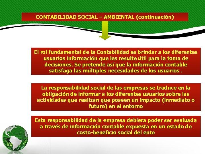 CONTABILIDAD SOCIAL – AMBIENTAL (continuación) El rol fundamental de la Contabilidad es brindar a